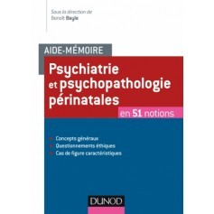 Psychiatrie et psychopathologie périnatales en 51 notions