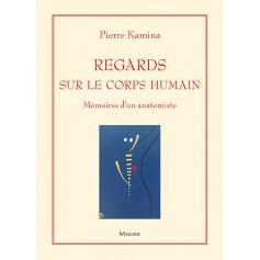 Regards sur le corps humain : mémoires d'un anatomiste